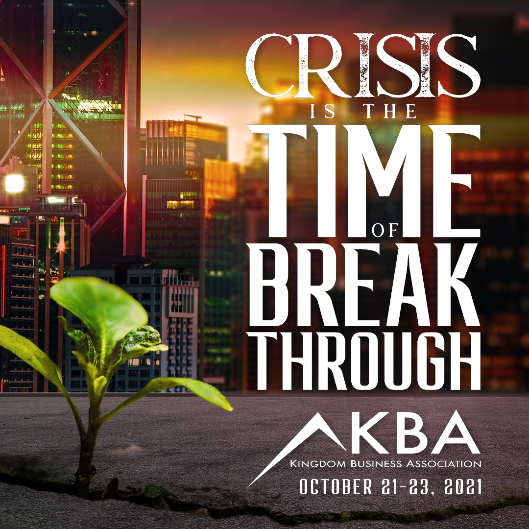 Crisis is the Time of Breakthrough - Morningstar Ministries - Kingdom Business Conference 2021